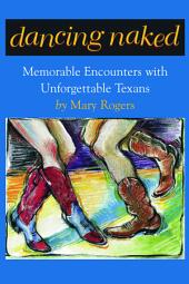 Dancing Naked: Memorable Encounters with Unforgettable Texans