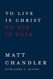 To Live Is Christ to Die Is Gain Book