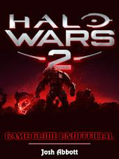 Halo Wars 2 Game Download, PC, Gameplay, Tips, Cheats, Guide Unofficial: Beat your Opponents & the Game!