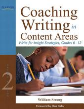 Coaching Writing in Content Areas: Write-for-Insight Strategies, Grades 6-12, Edition 2