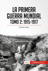 La Primera Guerra Mundial: 1915-1917, el punto muerto