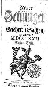 Neuer Zeitungen von Gelehrten Sachen, auf das Jahr M DCC XXII.: Erster Theil