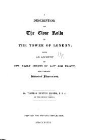 A description of the close rolls in the Tower of London: with an account of the early courts of law and equity