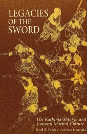 Legacies of the Sword: The Kashima-Shinry? and Samurai Martial Culture