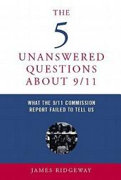 The 5 Unanswered Questions About 9/11: What the 9/11 Commission Report Failed to Tell Us