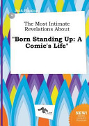 The Most Intimate Revelations about Born Standing Up PDF