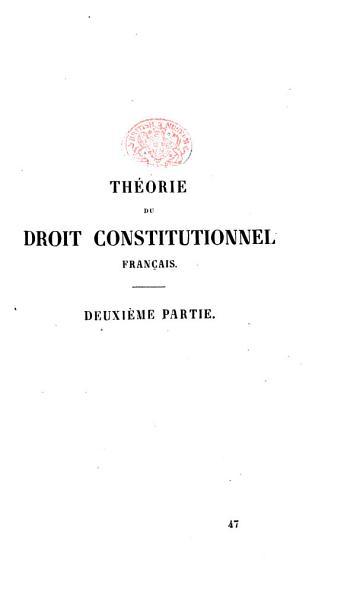 Download Th  orie du droit constitutionnel fran  ais  Esprit des constitutions de 1848 et de 1852  Pr  c  d   d un essai sur le pouvoir constituant et d un pr  cis historique des constitutions fran  aises Book