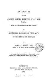 An enquiry into the ancient routes between Italy and Gaul, with an examination of the theory of Hannibal's passage of the Alps by the Little St. Bernard