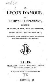 La lecon d'amour, ou le rival complaisant, comedie en 1 acte