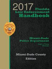Florida Law Enforcement Handbook Miami-Dade County, 2017 Edition