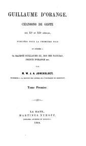 Guillaume d'Orange, chansons de geste des XIe et XIIe siècles: publiées pour la première fois et dédiées à sa Majesté Guillaume III, roi des Pays-Bas, Prince d'Orange etc, Volume1