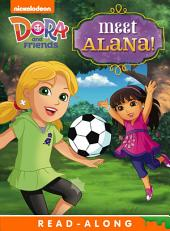 Meet Alana! Read-Along Storybook (Dora and Friends)