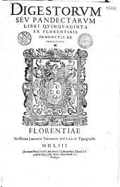 Digestorum seu Pandectarum [Justiniani] libri quinquaginta, ex florentinis Pandectis repraesentati [opera Francisci Taurellii]