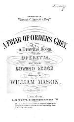 A Friar of Orders Grey, a drawing room Operetta, written by E. Legge
