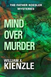 Mind Over Murder: The Father Koesler Mysteries:, Book 3