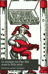 La musique aux Pays-Bas avant le XIXe siècle: Documents inédits et annotés. Compositeurs, virtuoses, théoriciens, luthiers; opéras, motets, airs nationaux, académies, maitrises, livres, portraits, etc, Volume2