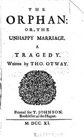 The Orphan: Or The Unhappy Marriage ; a Tragedy