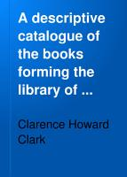 A Descriptive Catalogue of the Books Forming the Library of Clarence H  Clark     PDF