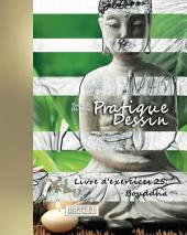 Pratique Dessin - XL Livre d'exercices 25: Bouddha