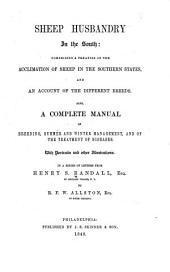 Sheep Husbandry in the South: Comprising a Treatise on the Acclimation of Sheep in the Southern States, and an Account of the Different Breeds. Also, a Complete Manual of Breeding, Summer and Winter Management, and of the Treatment of Diseases ...