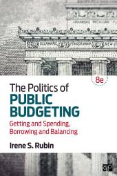 The Politics of Public Budgeting: Getting and Spending, Borrowing and Balancing, Edition 8