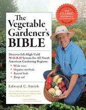 The Vegetable Gardener's Bible, 2nd Edition: Discover Ed's High-Yield W-O-R-D System for All North American Gardening Regions: Wide Rows, Organic Methods, Raised Beds, Deep Soil, Edition 2