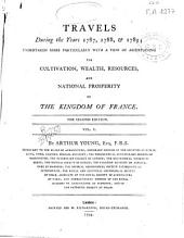 Travels During the Years 1787, 1788 and 1789 ... with a View of Ascertaining the Cultivation, Wealth, Resources and National Prosperity of the Kingdom of France: Volume 1