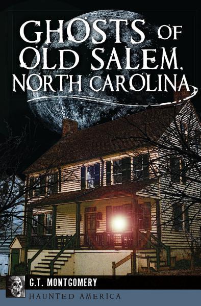 Ghosts Of Old Salem North Carolina