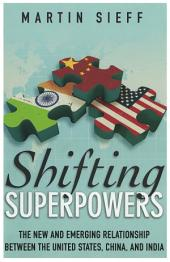 Shifting Superpowers: The New and Emerging Relationship between that United States, China, and India