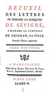 Recueil Des Lettres De Madame La Marquise De Sévigné, A Madame La Comtesse De Grignan, Sa Fille. Nouvelle Édition augmentée: Volume 9