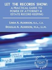 Let the Records Show: A Practical Guide to Power of Attorney and Estate Record Keeping