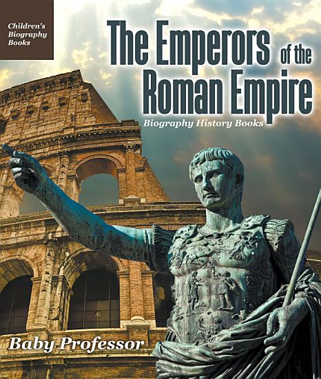 The Emperors of the Roman Empire   Biography History Books   Children s Historical Biographies PDF