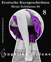 Erotische Kurzgeschichten 08 - Meine Erlebnisse 03