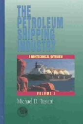 The Petroleum Shipping Industry: A nontechnical overview: Volume 1