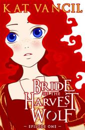 Bride of the Harvest Wolf: Episode One: A Shifter Deity Romance