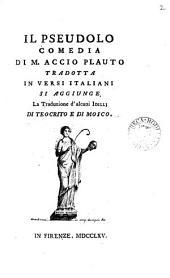 Il Pseudolo, comedia, tr. in versi ital. [by G. Torelli. With the Lat. text]. Si aggiunge la tr. d'alcuni idillj di Teocrito e di Mosco
