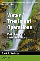 Mathematics Manual for Water and Wastewater Treatment Plant Operators  Second Edition  Water Treatment Operations PDF