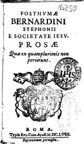 Posthumae Bernardini Stephonii ...: Prosae quae ex quamplurimis non perierunt