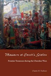 Massacre at Cavett's Station: Frontier Tennessee during the Cherokee Wars