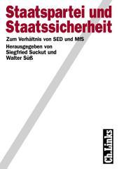 Staatspartei und Staatssicherheit: Zum Verhältnis von SED und MfS