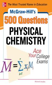 McGraw-Hill's 500 Physical Chemistry Questions: Ace Your College Exams: 3 Reading Tests + 3 Writing Tests + 3 Mathematics Tests