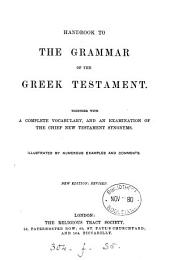 Handbook to the grammar of the Greek Testament [by S. G. Green, revised by G. A. Jacob and R. A. Girdlestone].