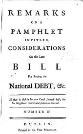 Remarks on a pamphlet intitled, Considerations on the late bill for paying the national debt, &c. Number IV.