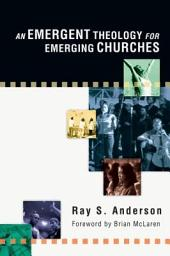 An Emergent Theology for Emerging Churches