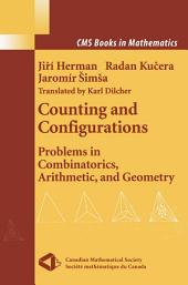 Counting and Configurations: Problems in Combinatorics, Arithmetic, and Geometry
