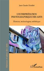 L'interprétation photographique des arts: Histoire, technologies, esthétique