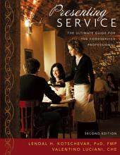 Presenting Service: The Ultimate Guide for the Foodservice Professional, 2nd Edition: The Ultimate Guide for the Foodservice Professional