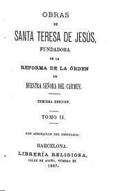 Obras de Santa Teresa de Jesús, fundadora de la reforma de la órden de Nuestra Señora del Carmen: Volumen 2