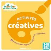 Le bien-être de mon enfant - Activités créatives: 35 activités pour libérer la créativité de votre enfant, pour les 3-10 ans