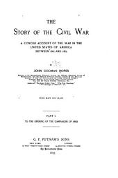 The Story of the Civil War: A Concise Account of the War in the United States of America Between 1861 and 1865, Part 1
